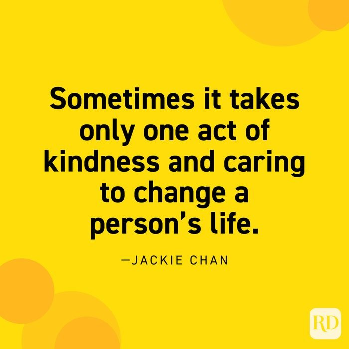 """""""Sometimes it takes only one act of kindness and caring to change a person's life."""" —Jackie Chan."""
