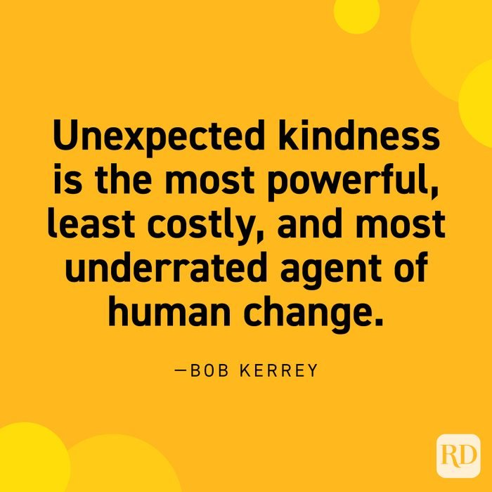 """""""Unexpected kindness is the most powerful, least costly, and most underrated agent of human change."""" —Bob Kerrey"""