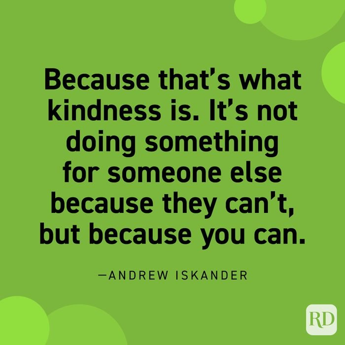 """""""Because that's what kindness is. It's not doing something for someone else because they can't, but because you can."""" —Andrew Iskander."""