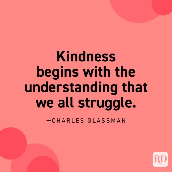 """""""Kindness begins with the understanding that we all struggle."""" —Charles Glassman"""