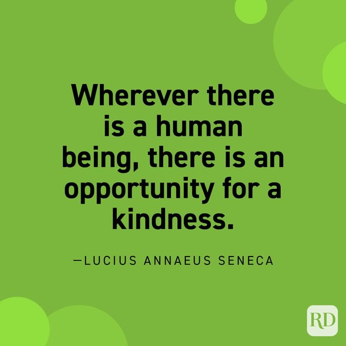 """""""Wherever there is a human being, there is an opportunity for a kindness."""" —Lucius Annaeus Seneca."""