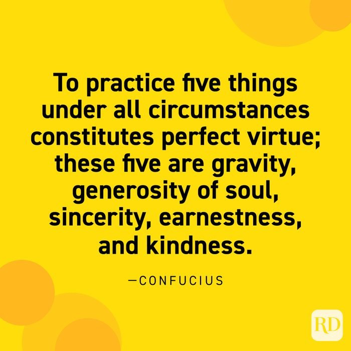 """""""To practice five things under all circumstances constitutes perfect virtue; these five are gravity, generosity of soul, sincerity, earnestness, and kindness."""" —Confucius."""