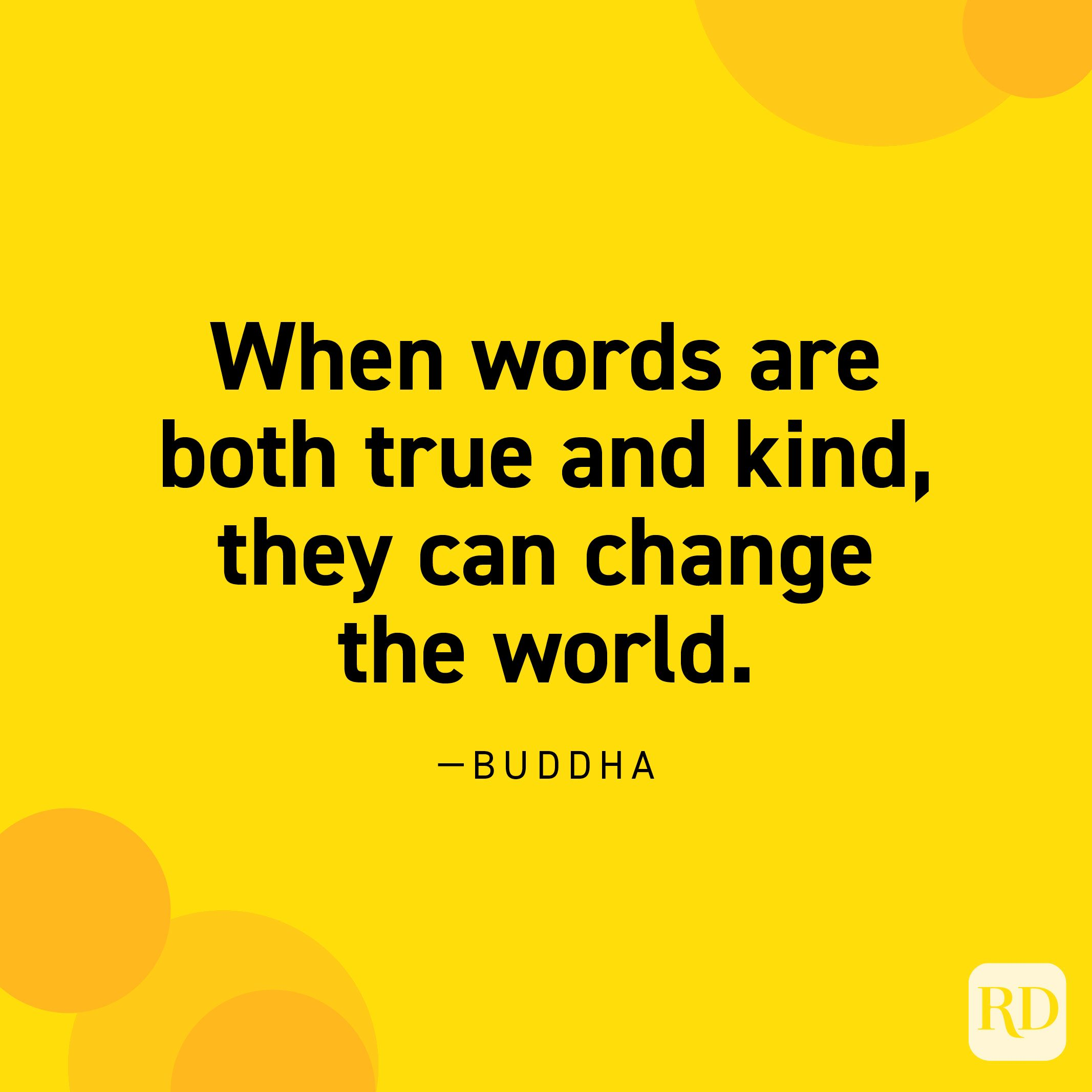 """""""When words are both true and kind, they can change the world."""" —Buddha."""