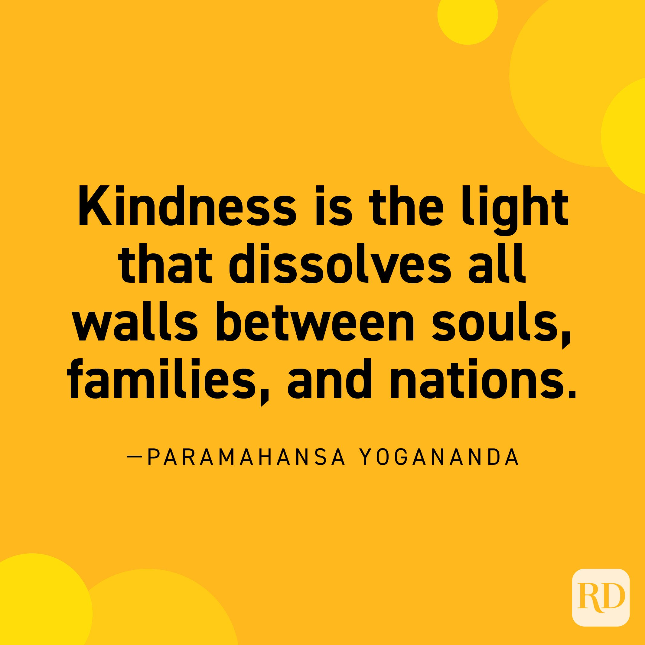 """""""Kindness is the light that dissolves all walls between souls, families, and nations."""" —Paramahansa Yogananda"""