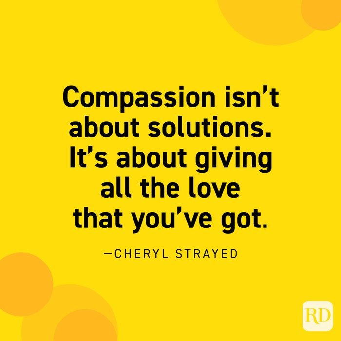 """""""Compassion isn't about solutions. It's about giving all the love that you've got."""" —Cheryl Strayed."""