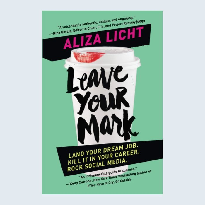 Leave Your Mark: Land Your Dream Job. Kill It in Your Career. Rock Social Media by Aliza Licht
