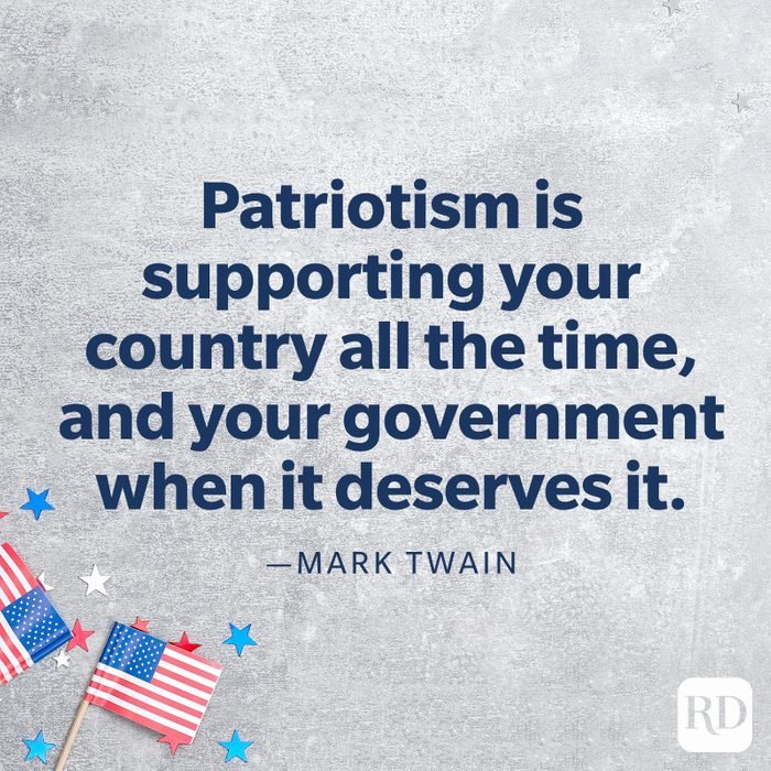 """""""Patriotism is supporting your country all the time, and your government when it deserves it.""""—Mark Twain"""