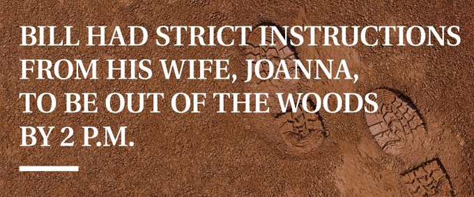 pull quote text. Bill had strict instructions from his wife, Joanna, to be out of the woods by 2 p.m.