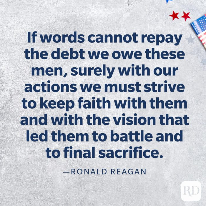 """""""If words cannot repay the debt we owe these men, surely with our actions we must strive to keep faith with them and with the vision that led them to battle and to final sacrifice."""" —Ronald Reagan"""