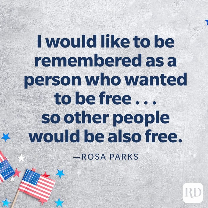 """""""I would like to be remembered as a person who wanted to be free . . . so other people would be also free.""""—Rosa Parks"""