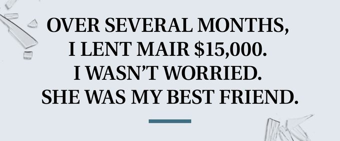 pull quote text. over several months, i lent mair $15,000. i wasn't worried. she was my best friend.