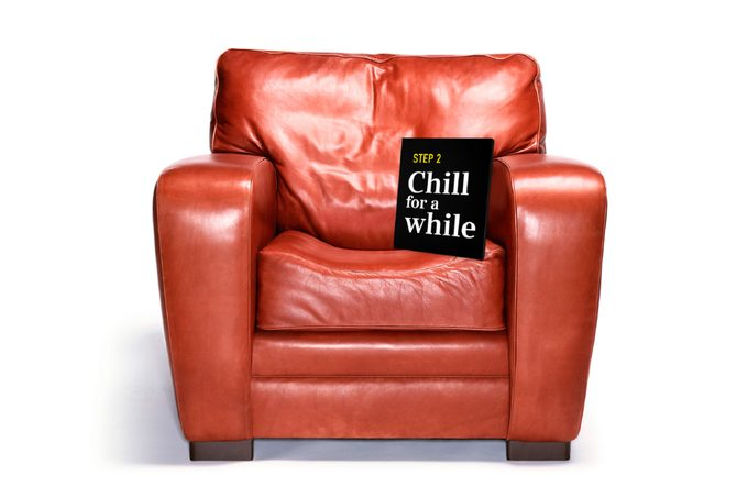 chair. step 2: chill for a while
