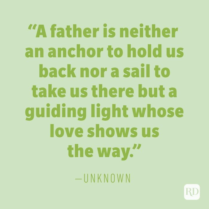 """""""A father is neither an anchor to hold us back nor a sail to take us there but a guiding light whose love shows us the way."""" —UNKNOWN"""