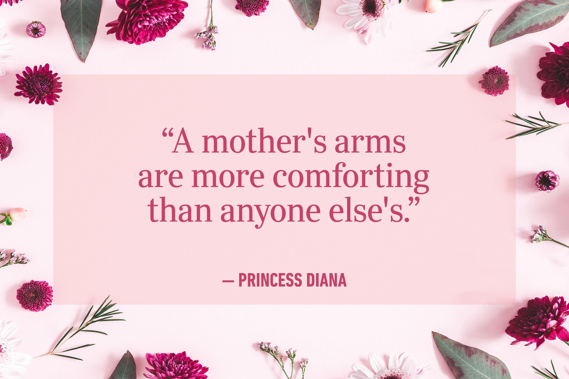 """""""A mother's arms are more comforting than anyone else's."""" —Princess Diana"""