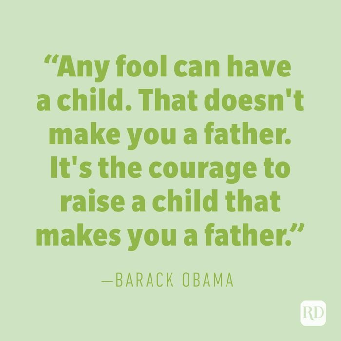"""""""Any fool can have a child. That doesn't make you a father. It's the courage to raise a child that makes you a father."""" —BARACK OBAMA"""