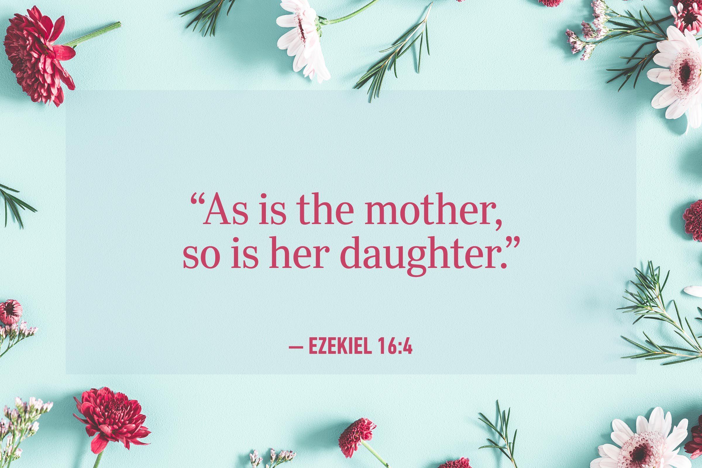 """As is the mother, so is her daughter."" —Ezekiel 16:4"