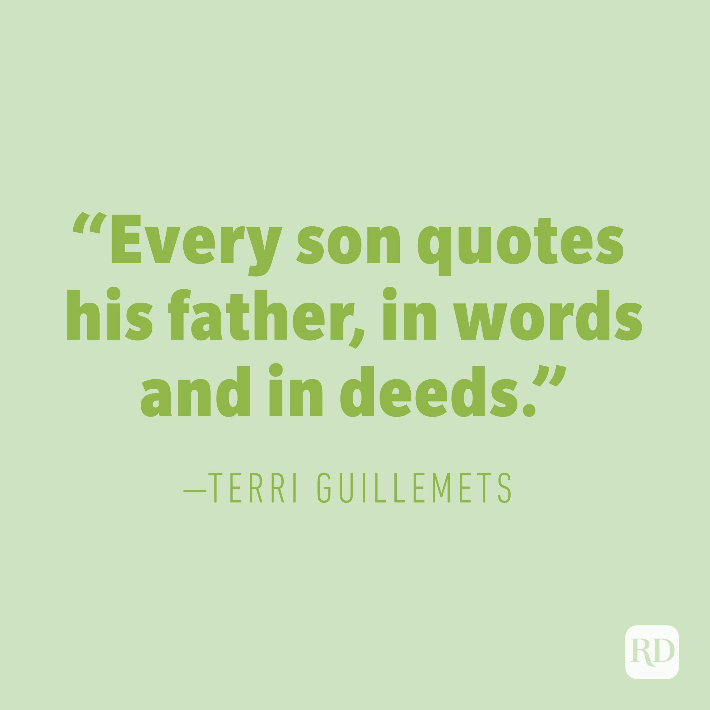 """Every son quotes his father, in words and in deeds."" —TERRI GUILLEMETS"