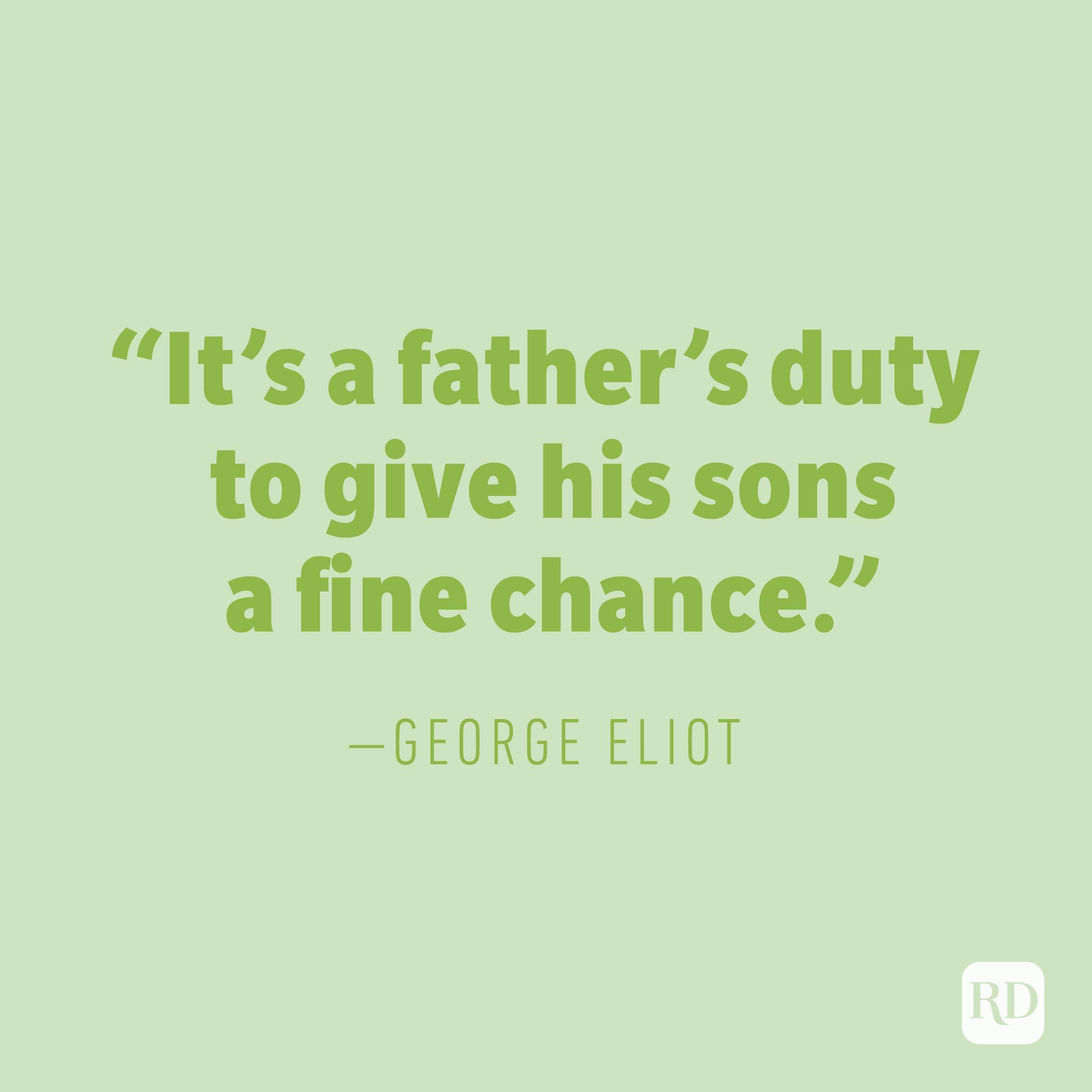 """It's a father's duty to give his sons a fine chance."" —GEORGE ELIOT"