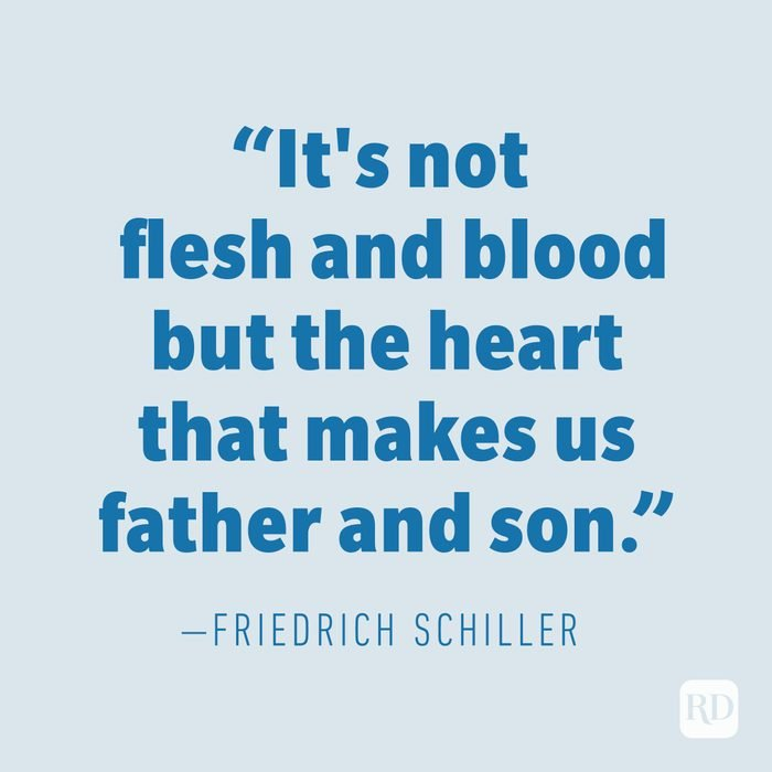 """""""It's not flesh and blood but the heart that makes us father and son."""" —FRIEDRICH SCHILLER"""