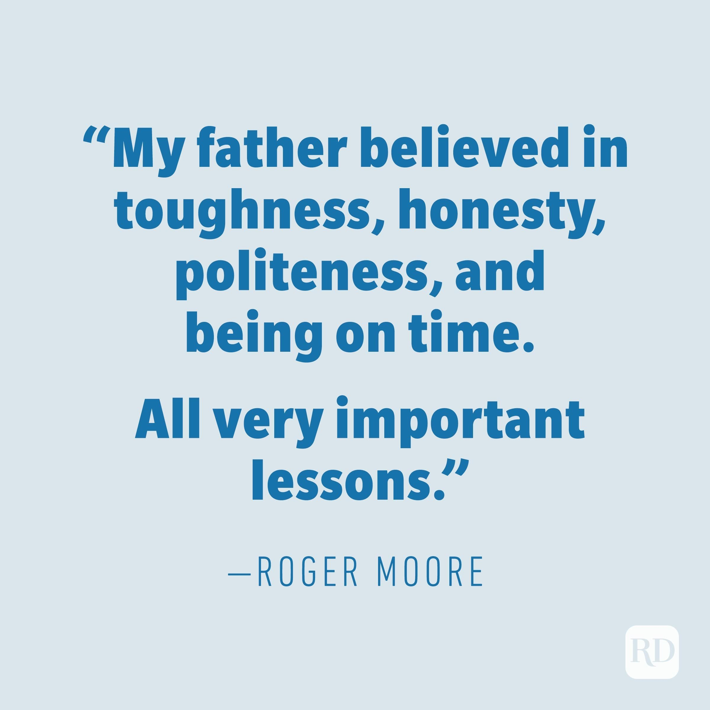 """My father believed in toughness, honesty, politeness, and being on time. All very important lessons."" —ROGER MOORE"