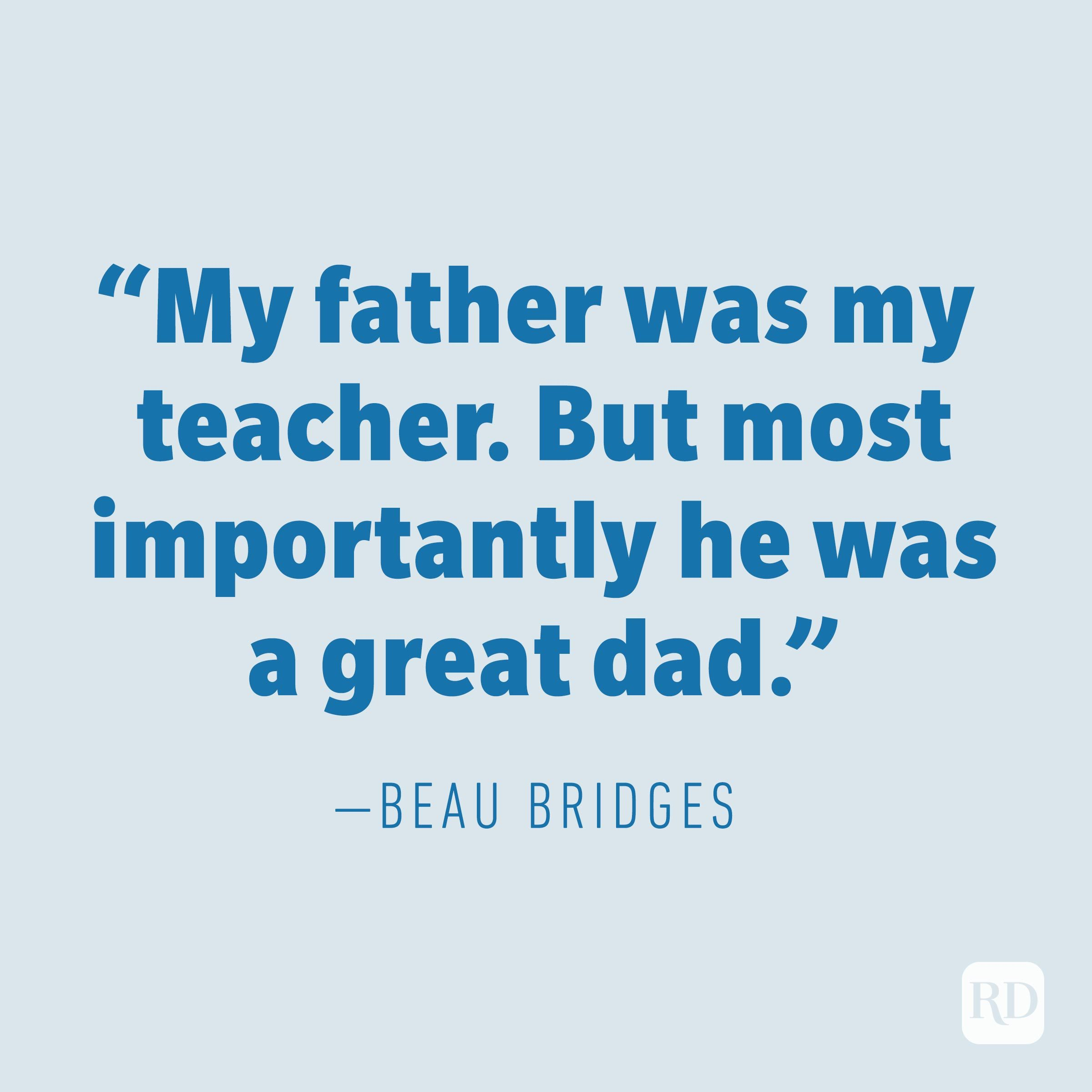 """My father was my teacher. But most importantly he was a great dad."" —BEAU BRIDGES"