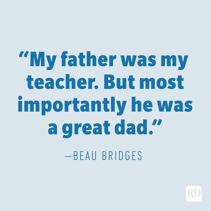 """""""My father was my teacher. But most importantly he was a great dad."""" —BEAU BRIDGES"""