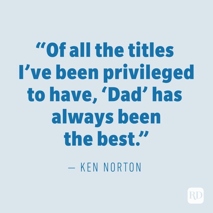 """""""Of all the titles I've been privileged to have, 'Dad' has always been the best."""" —KEN NORTON"""