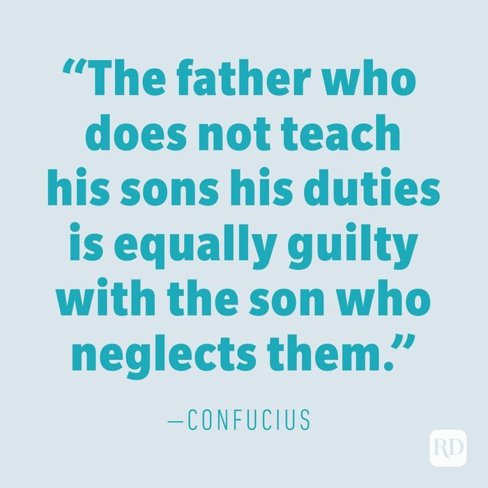"""""""The father who does not teach his sons his duties is equally guilty with the son who neglects them."""" —CONFUCIUS"""