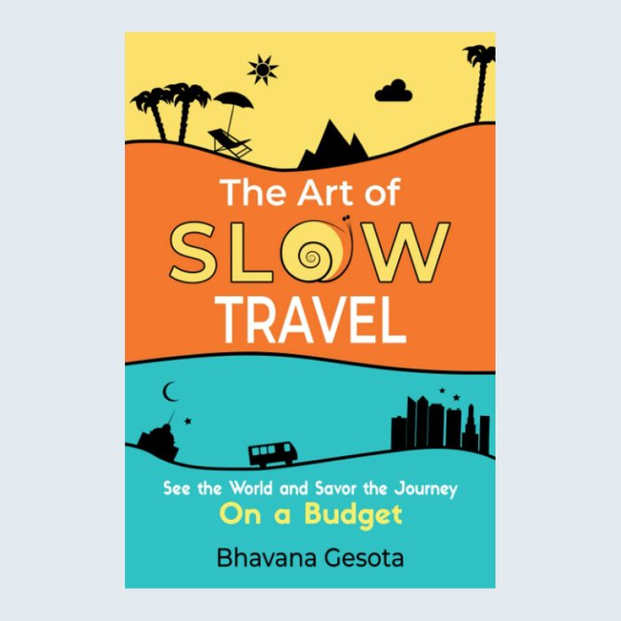 The Art of Slow Travel: See the World and Savor the Journey on a Budget by Bhavana Gesota