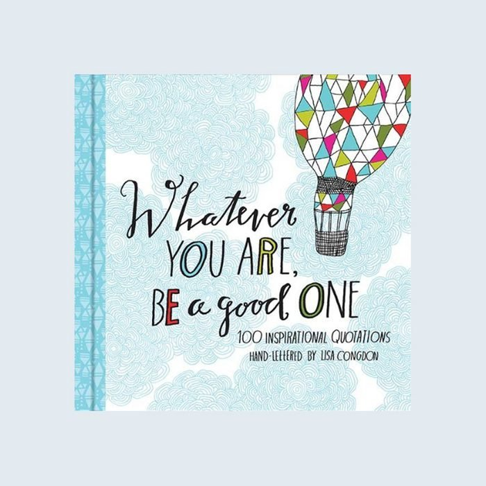 Whatever You Are, Be a Good One: 100 Inspirational Quotations, hand-lettered by Lisa Congdon
