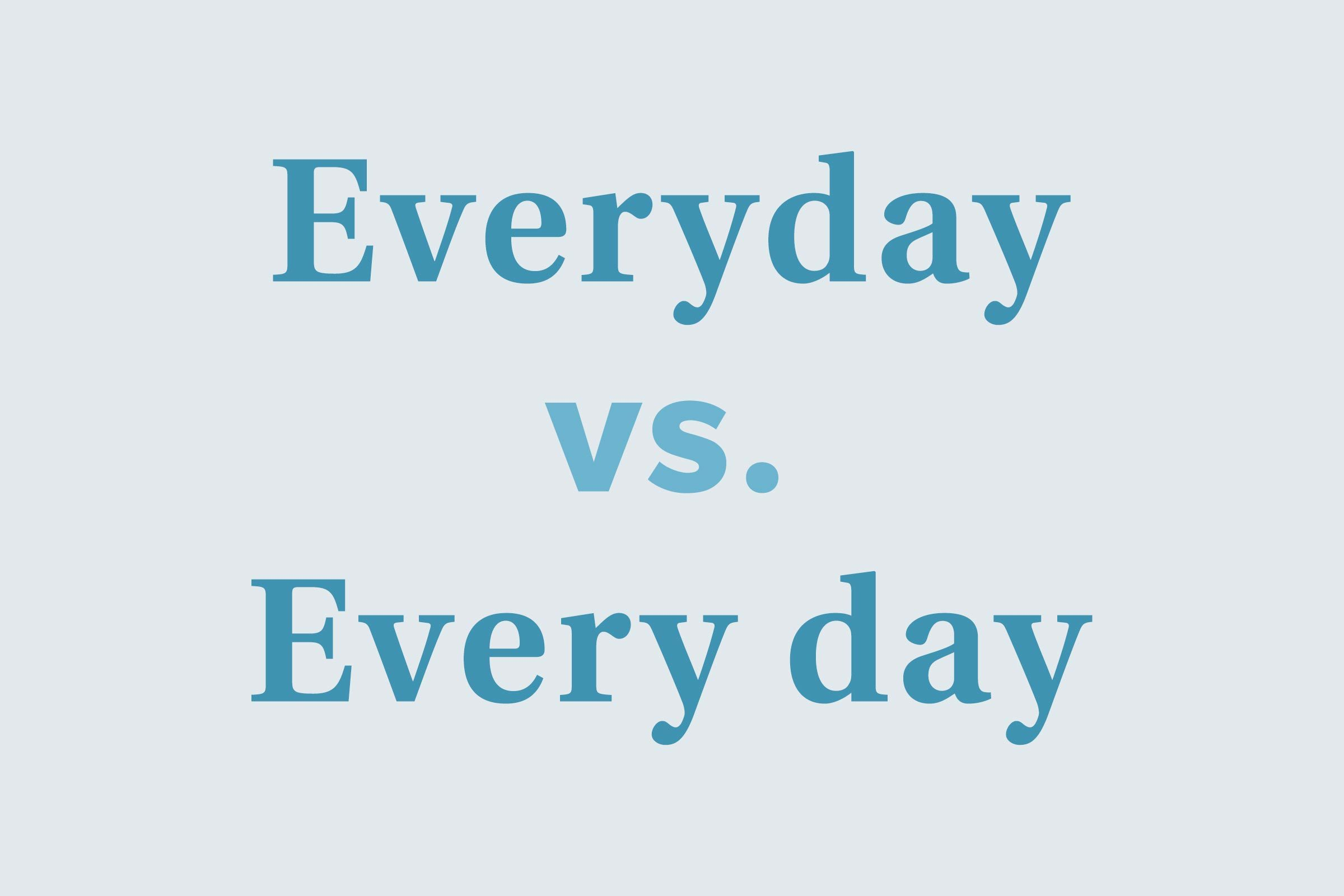 Everyday vs. Every day