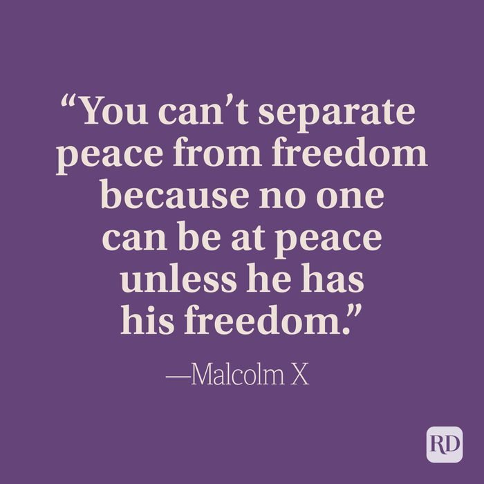 """""""You can't separate peace from freedom because no one can be at peace unless he has his freedom."""" –Malcolm X"""