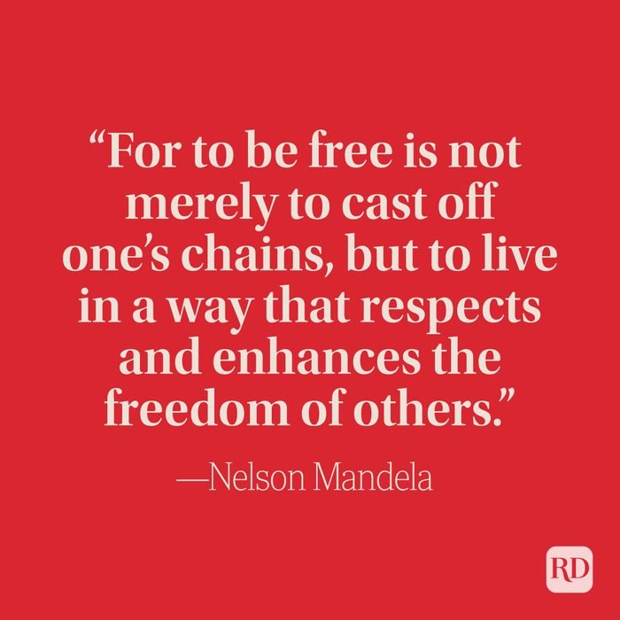 """""""For to be free is not merely to cast off one's chains, but to live in a way that respects and enhances the freedom of others."""" —Nelson Mandela"""