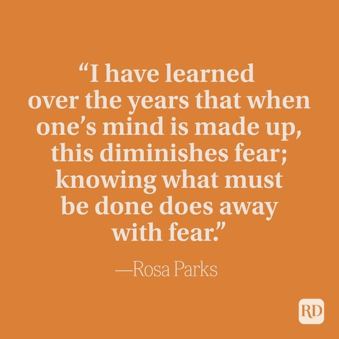 """""""I have learned over the years that when one's mind is made up, this diminishes fear; knowing what must be done does away with fear."""" –Rosa Parks"""