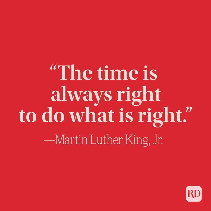 """""""The time is always right to do what is right."""" –Martin Luther King, Jr."""