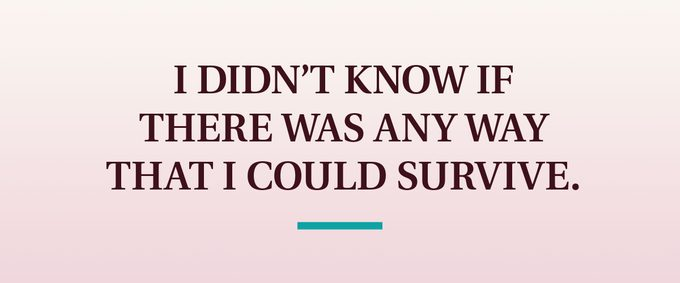 pull quote text: I didn't know if there was any way that I could survive.