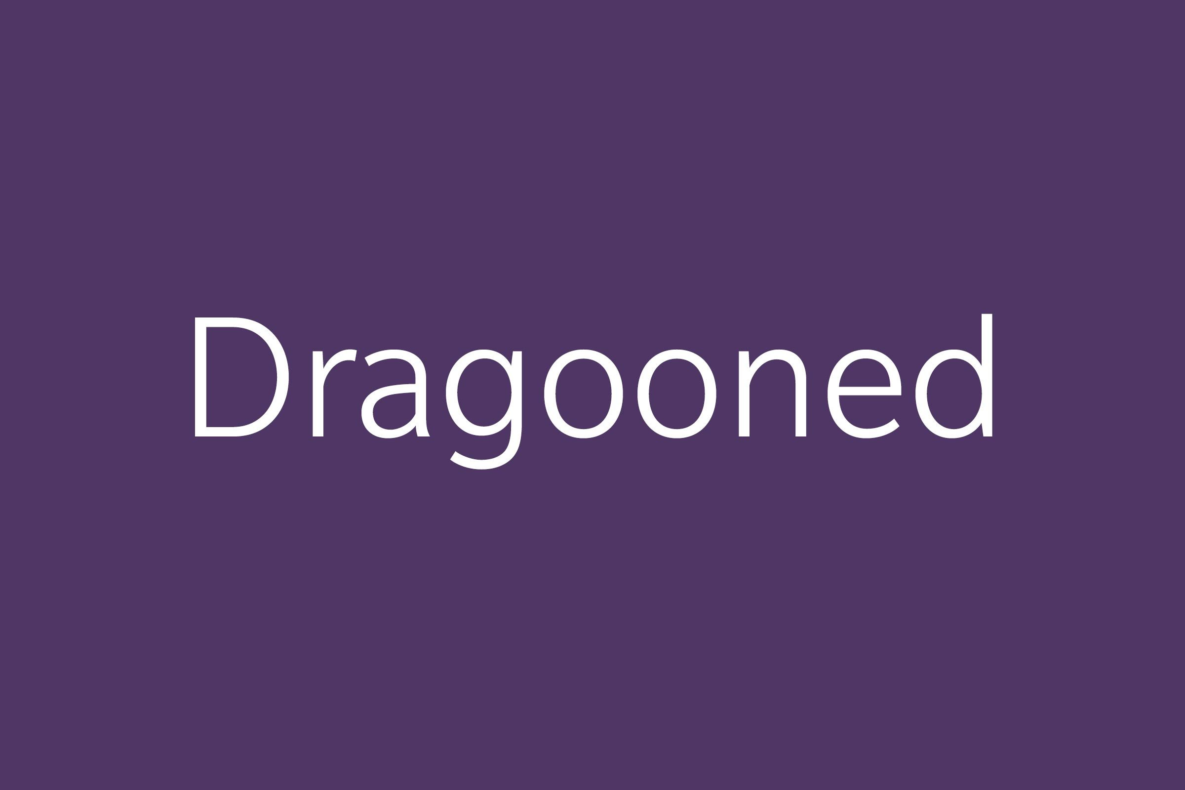 Dragooned