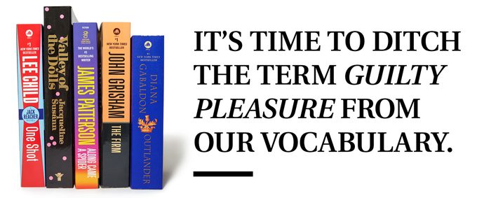 """pull quote text next to """"guilty pleasure"""" books. It's time to ditch the term 'guilty pleasure' from our vocabulary."""