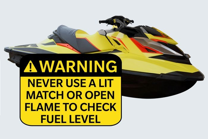 jetski. warning: never use a lit match or open flame to check fuel level