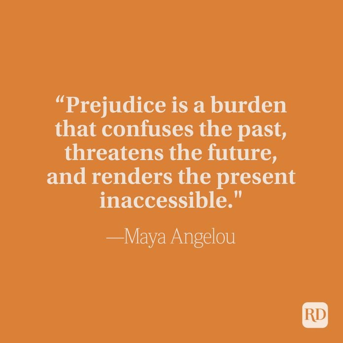 Prejudice Is A Burden That Confuses The Past, Threatens The Future, And Renders The Present Inaccessible - Maya Angelou