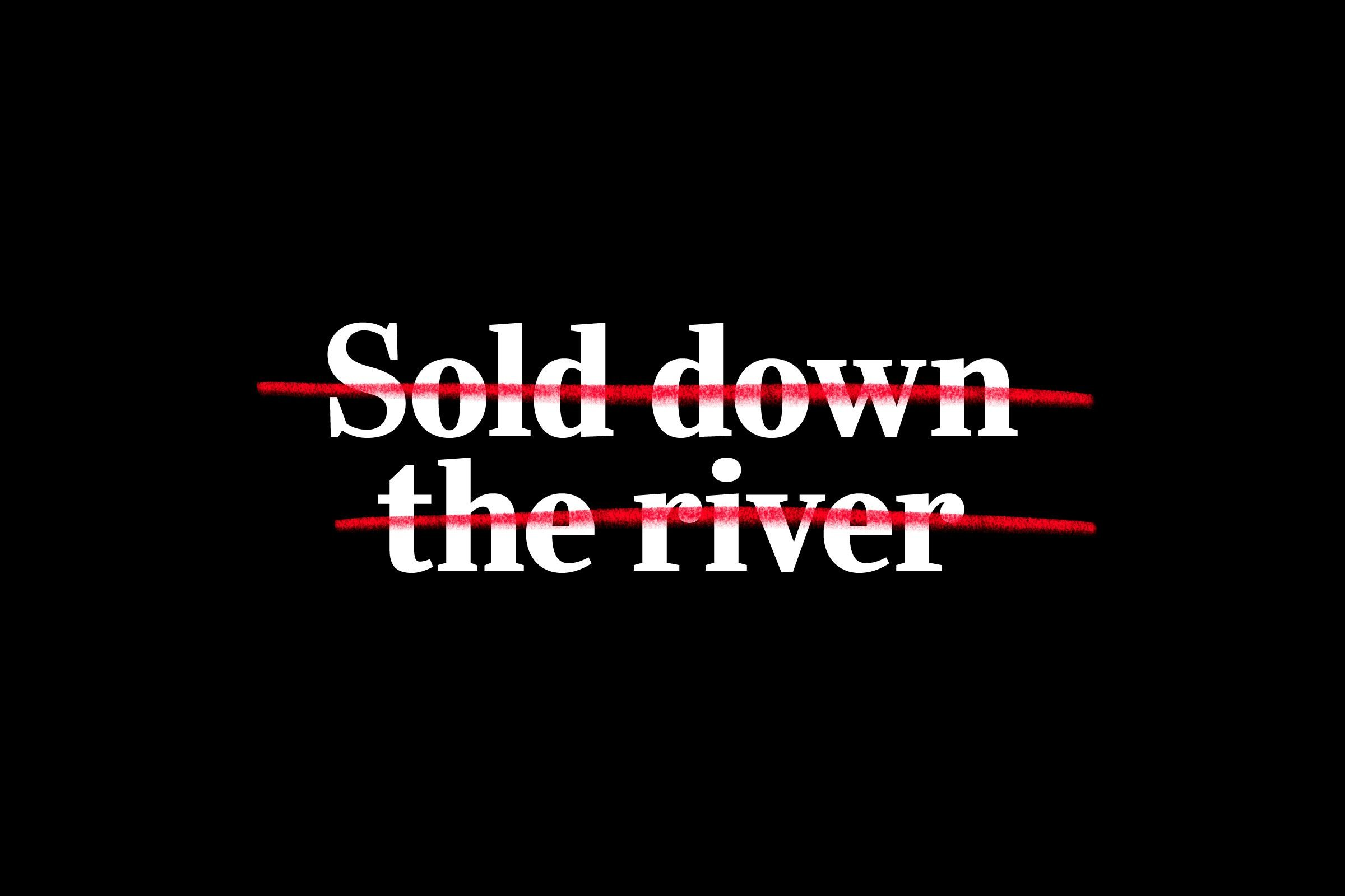 """sold down the river"" crossed out"