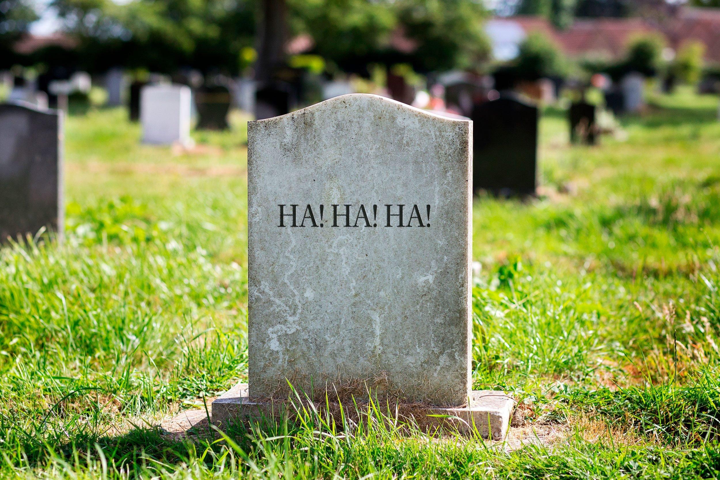 """gravestone: """"Ha! Ha! Ha!"""""""