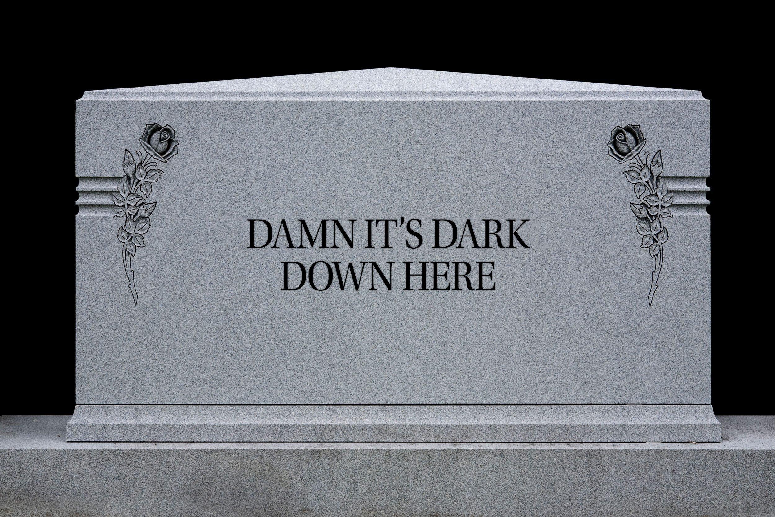 tombstone: Damn it's dark down here