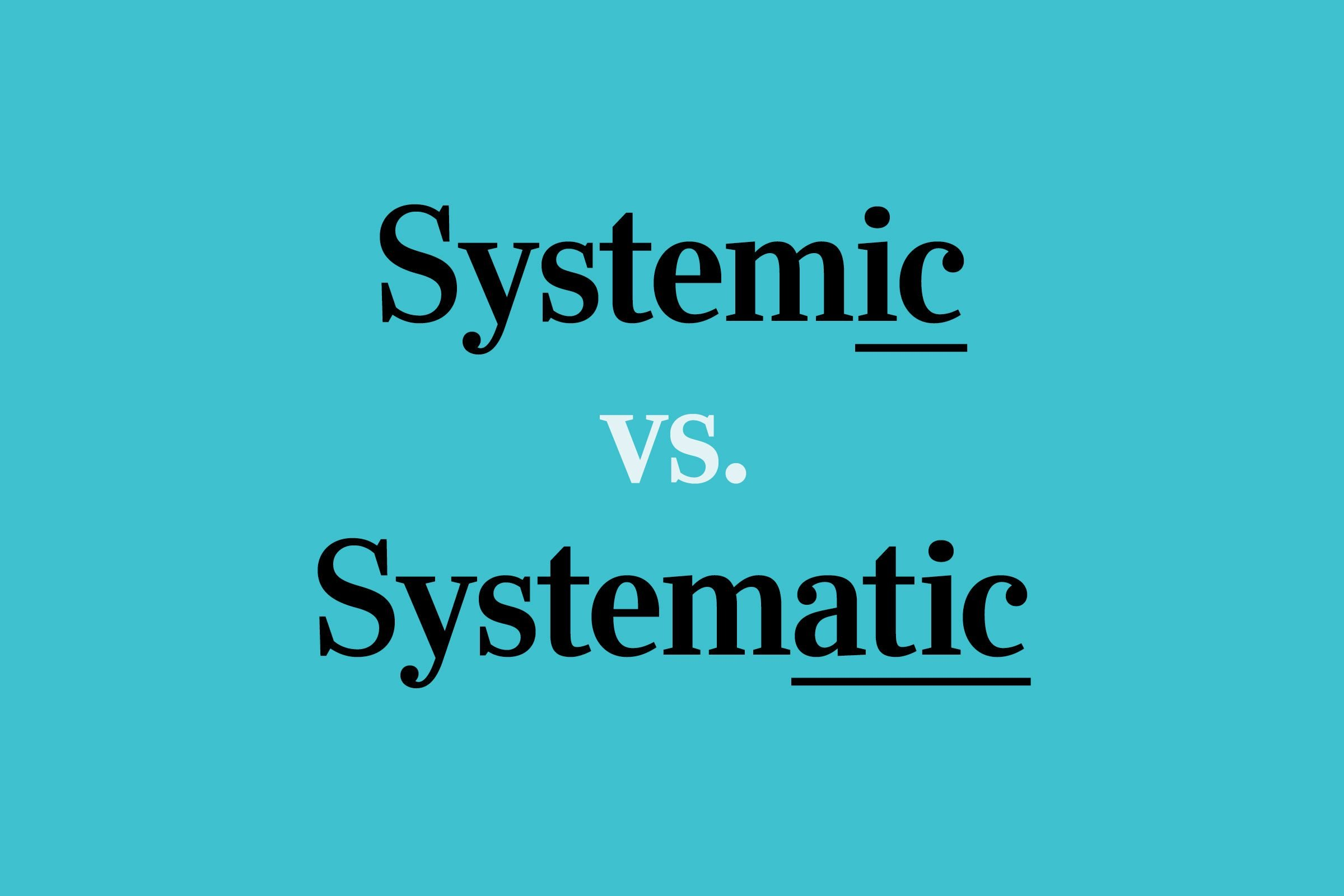 text on blue background: Systemic vs Systematic