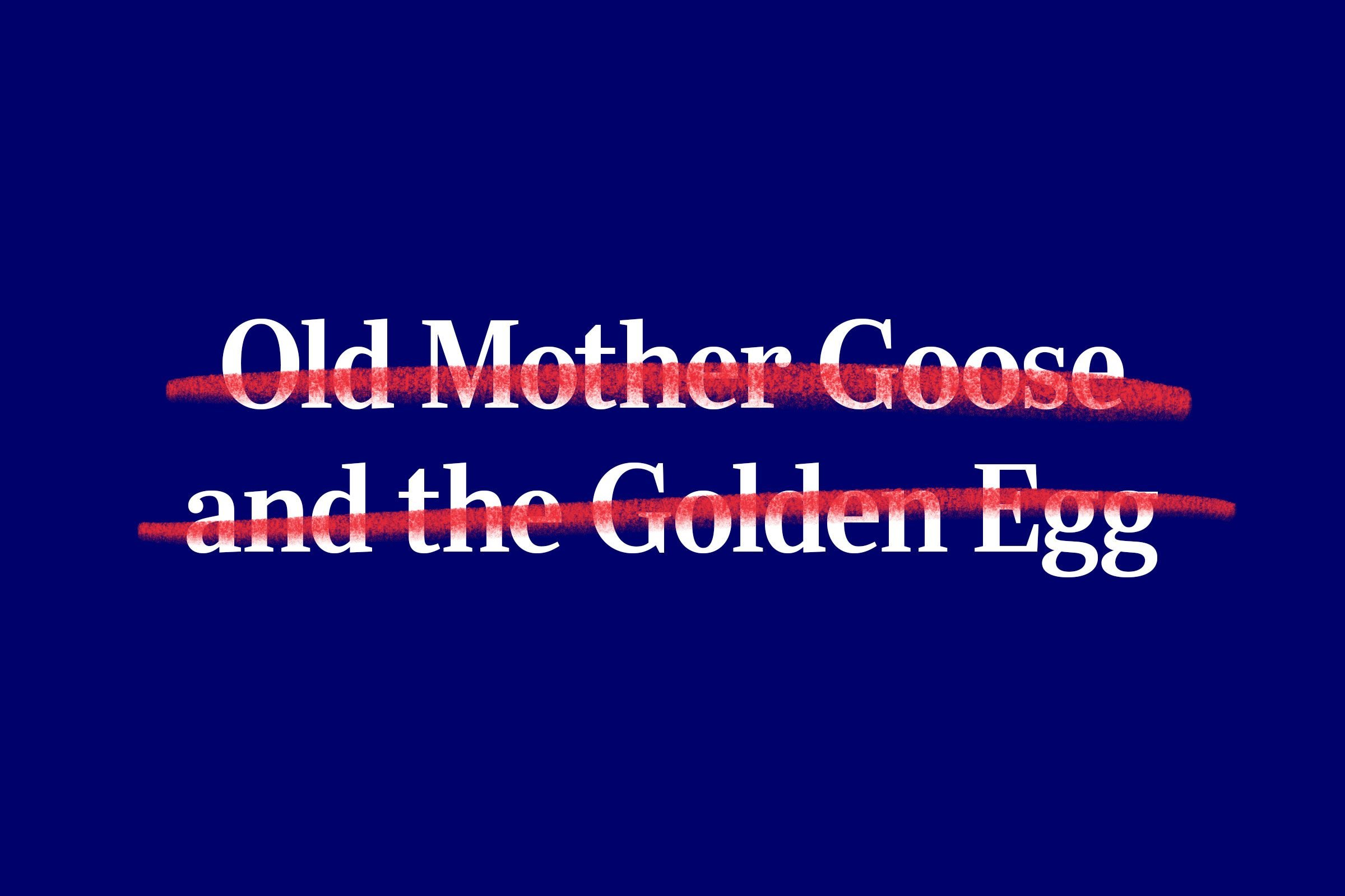 nursery rhyme title (Old Mother Goose and the Golden Egg) with red strikethrough overlay