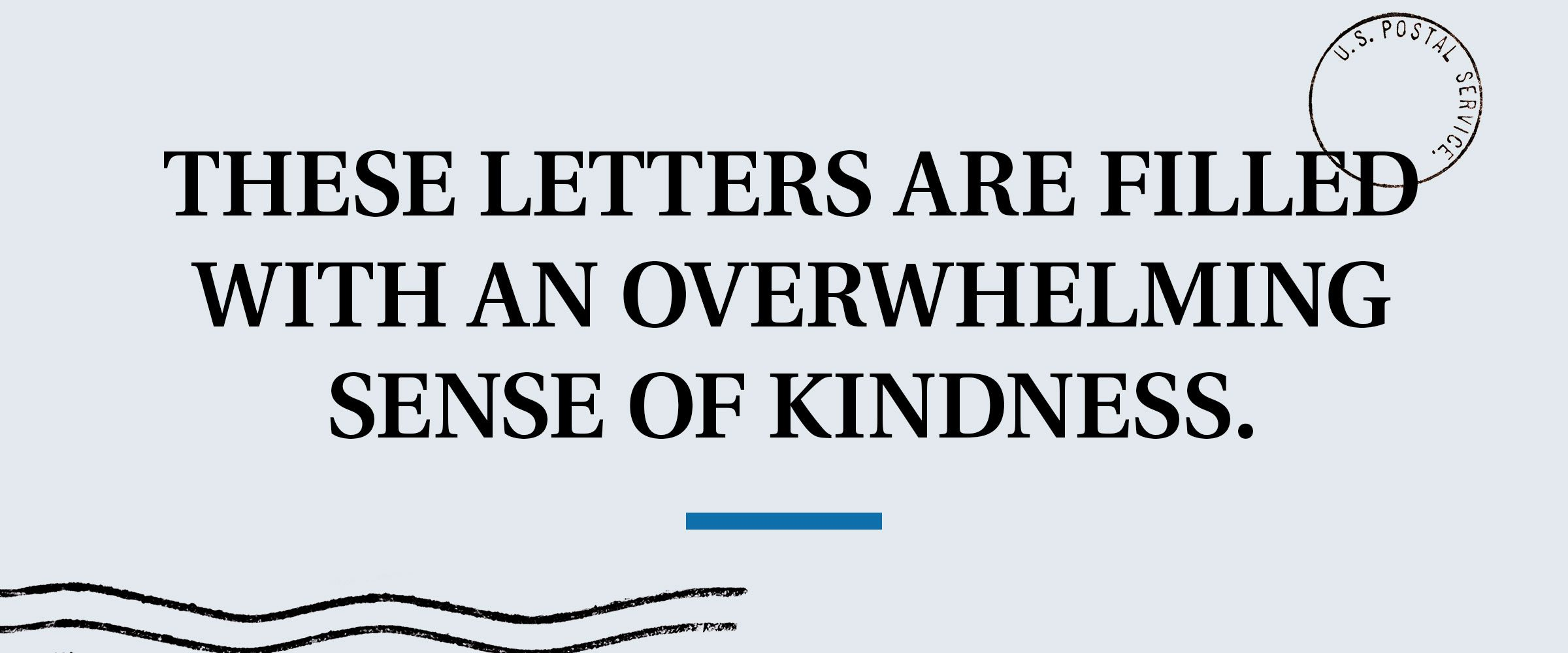 pull quote text: These letters are filled with an overwhelming sense of kindness.