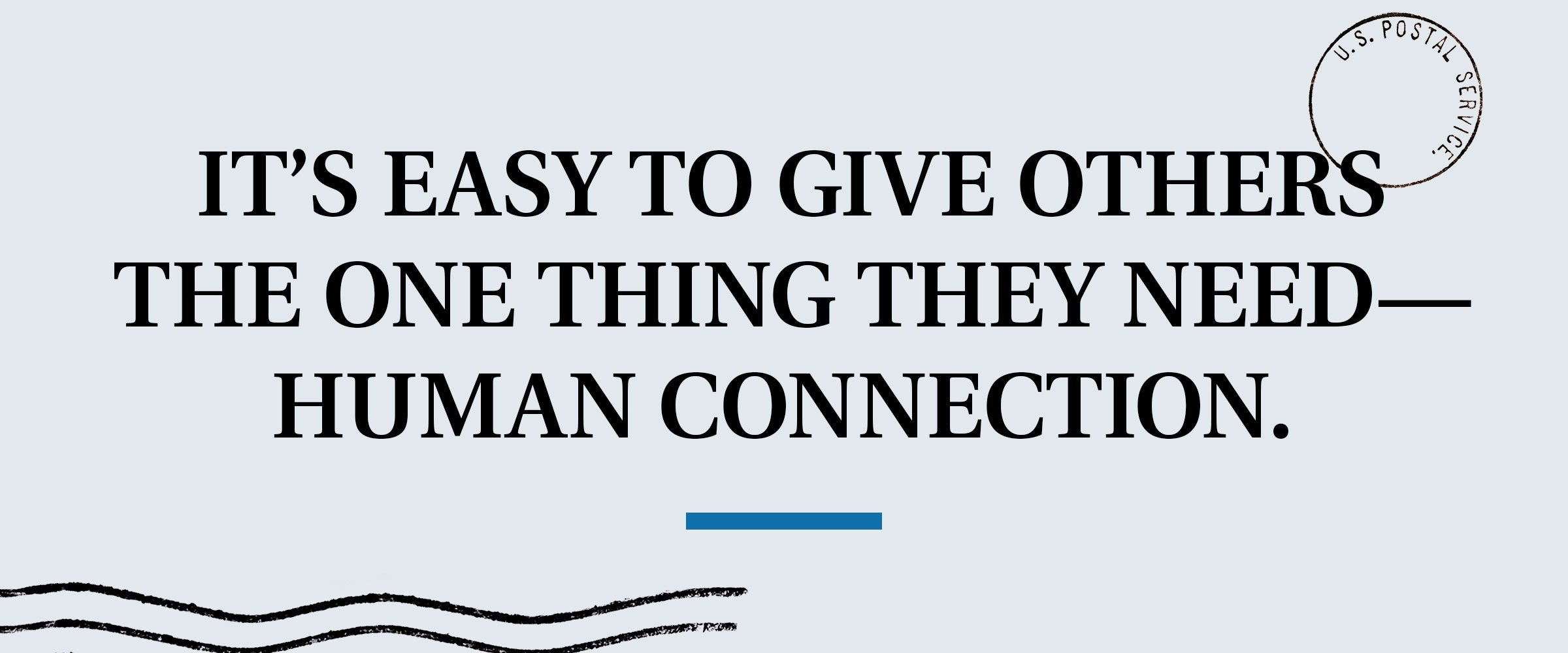 pull quote text: It's easy to give others the one thing they need - human connection.