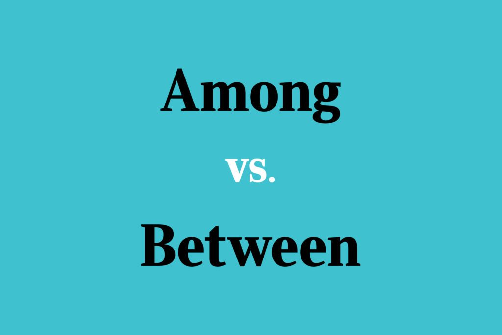 Among vs. Between: What's the Difference?