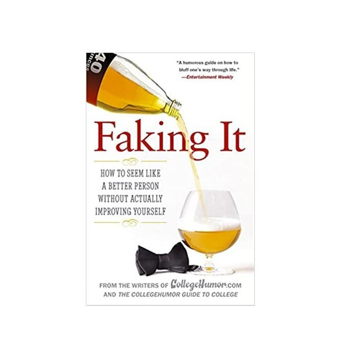 Faking It How To Seem Like A Better Person Without Actually Improving Yourself