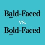 """Bald-Faced"" or ""Bold-Faced"": Which Is Correct?"